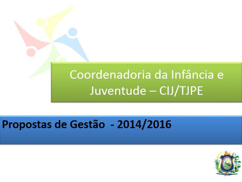 Proposta de Gestão - 2014-2016 - TJPE - CIJ